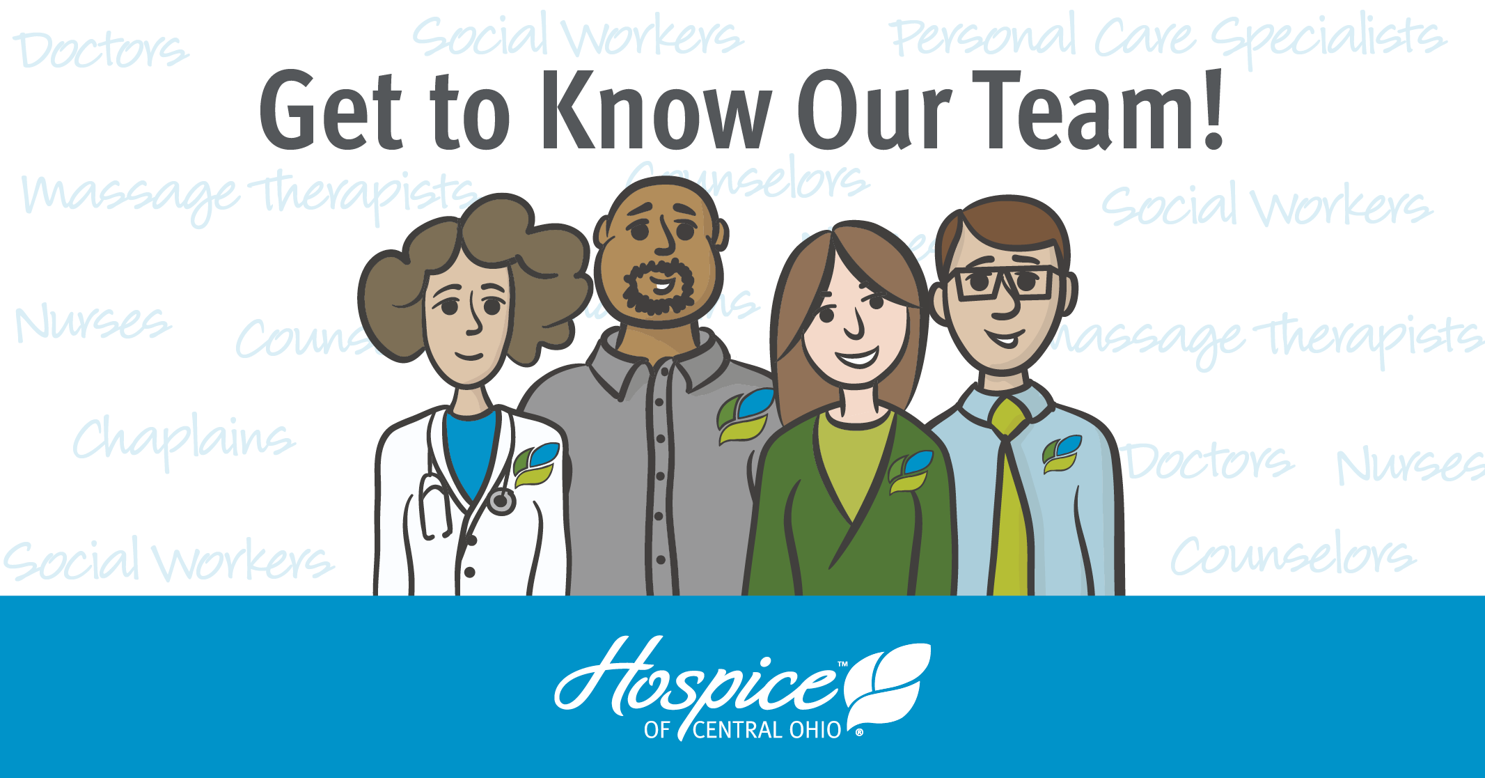 Hospice care is a holistic approach to end-of-life care that addresses the  physical, social and spiritual needs of patients. Our interdisciplinary  team is ...